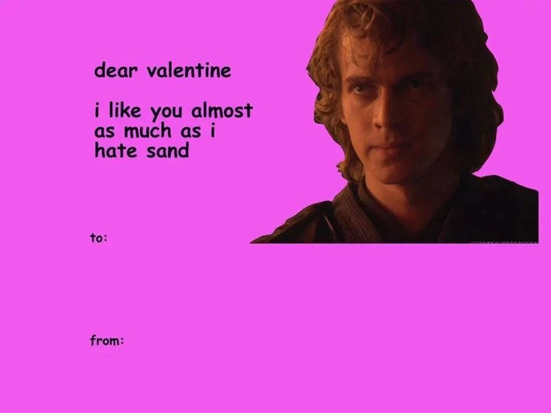 """Valentine's card that reads, """"Dear valentine, I like you almost as much as I hate sand"""" next to a pic of Anakin Skywalker"""
