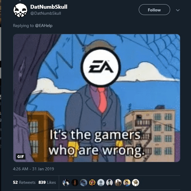 Cartoon - DatNumbSkull Follow @DatNumbSkull Replying to @EAHelp EA It's the gamers whol are wrong GIF 4:26 AM - 31 Jan 2019 52 Retweets 839 Likes