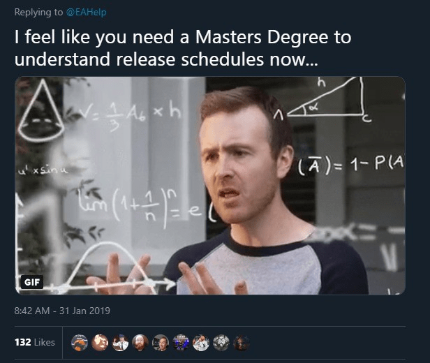 Text - Replying to @EAHelp I feel like you need a Masters Degree to understand release schedules now... (A) 1- P(A xSinu GIF 8:42 AM 31 Jan 2019 132 Likes