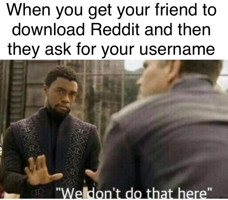 """Caption that reads, """"When you get your friend to download Reddit and then they ask for your username"""" above a pic of T'Challa saying, """"We don't do that here"""""""