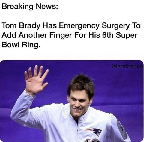 """Caption that reads, """"Breaking news: Tom Brady has emergency surgery to add another finger for his 6th Super Bowl ring"""""""