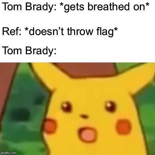 Cartoon - Tom Brady: *gets breathed on* Ref: *doesn't throw flag* Tom Brady: imgflip.com