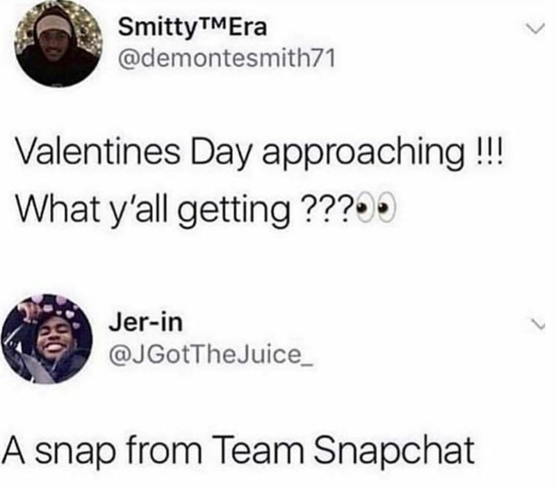 Text - Smitty TMEra @demontesmith71 Valentines Day approaching!! What y'all getting??? Jer-in @JGotTheJuice A snap from Team Snapchat