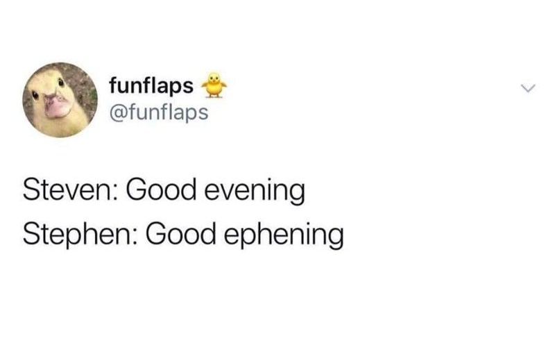 Text - funflaps @funflaps Steven: Good evening Stephen: Good ephening