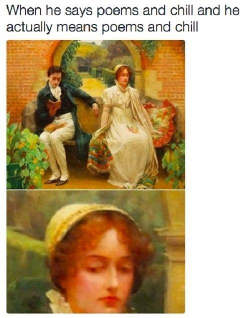 "Caption that reads, ""When he says poems and chill and he actually means poems and chill"" above a classical painting of a guy reading out of a book sitting next to a woman looking disappointed"