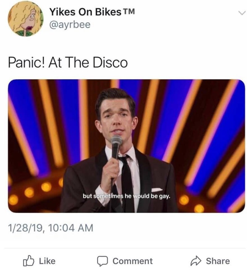 Text - Yikes On Bikes TM @ayrbee Panic! At The Disco but sometimes he would be gay. 1/28/19, 10:04 AM Like Comment Share