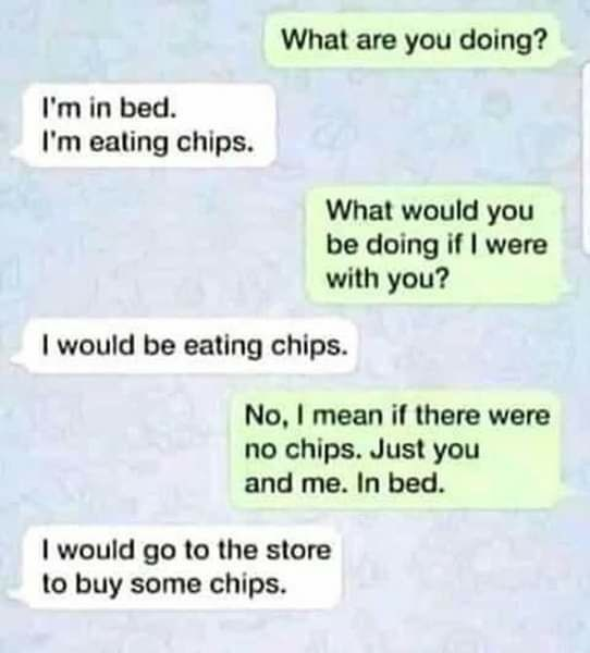 "Text conversation where guy asks girl what she's doing, girl responds ""eating chips"""