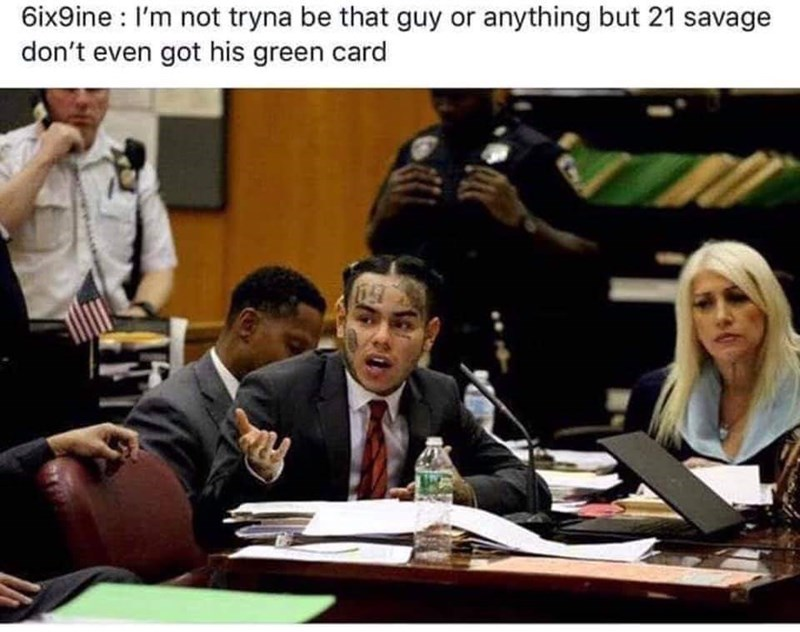 Youth - 6ix9ine I'm not tryna be that guy or anything but 21 savage don't even got his green card 36
