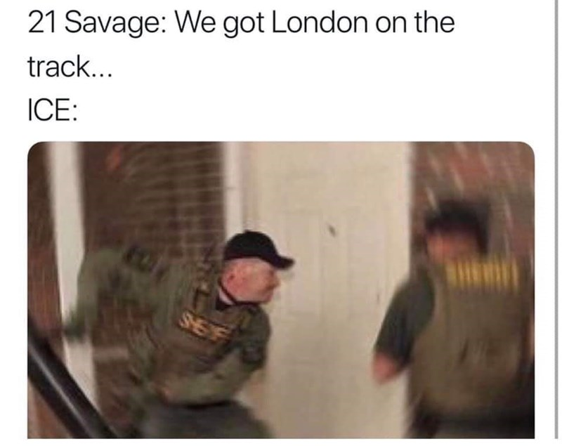 Text - 21 Savage: We got London on the track... ICE: SHEF