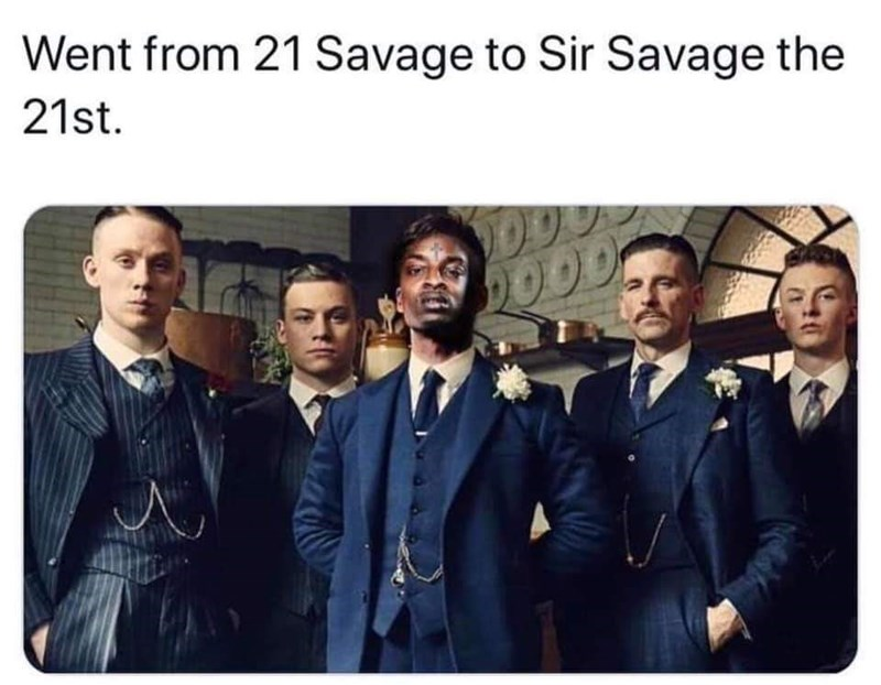 People - Went from 21 Savage to Sir Savage the 21st. 000 DOOD