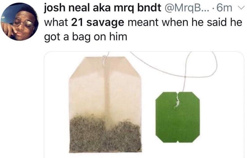 Organism - josh neal aka mrq bndt @MrqB... 6m what 21 savage meant when he said he got a bag on him