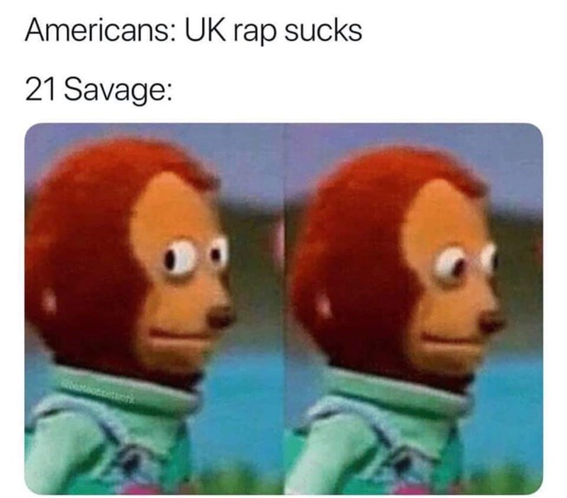 Head - Americans: UK rap sucks 21 Savage: