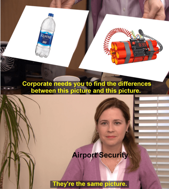 tsa meme - Drink - AQUAFINA Corporate needs you to find the differences between this picture and this picture. Airport Security They're the same picture.