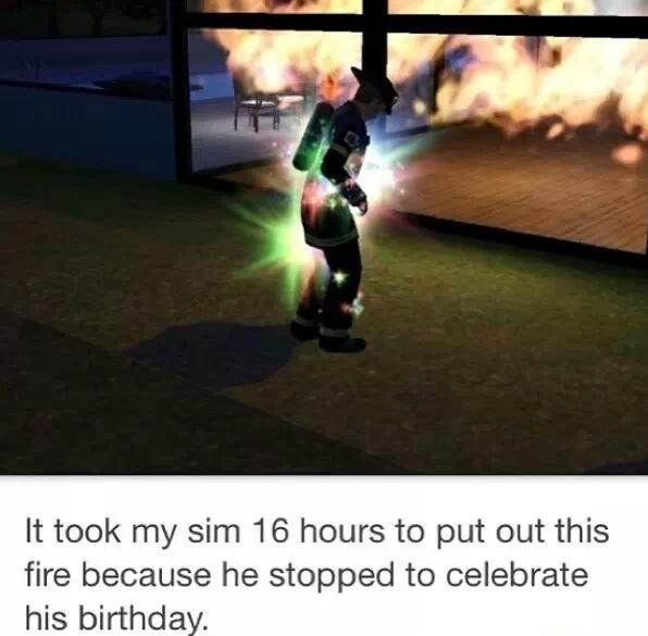 """Caption that reads, """"It took my Sim 16 hours to put out this fire because he stopped to celebrate his birthday"""" below a pic of a Sim firefighter with sparkles all over him"""