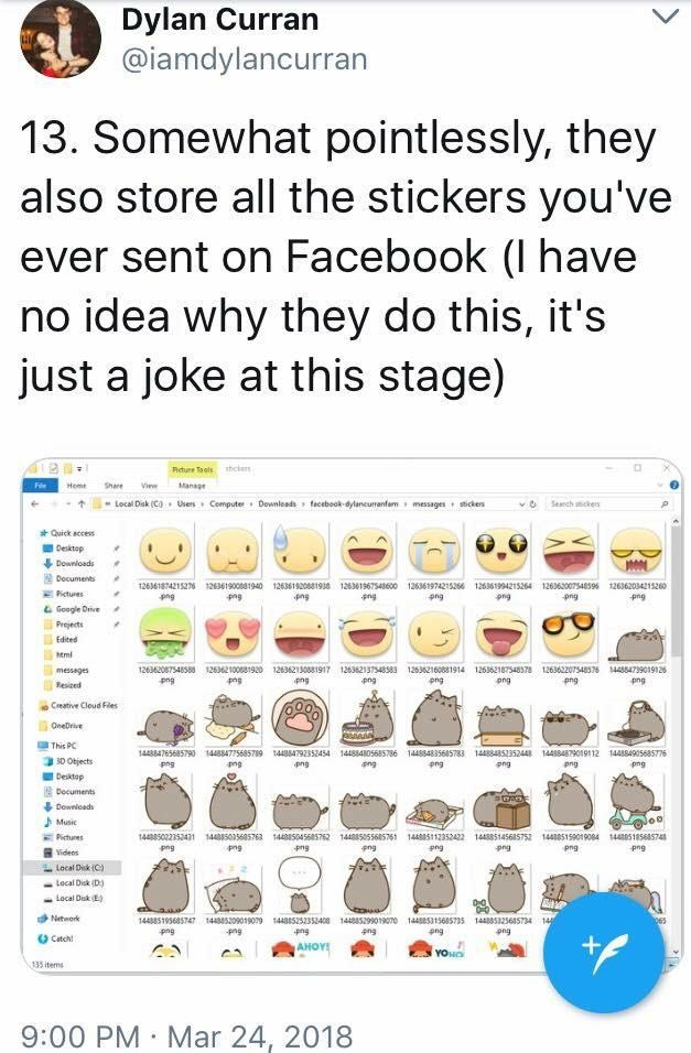 scary tweet - Text - Dylan Curran @iamdylancurran 13. Somewhat pointlessly, they also store all the stickers you've ever sent on Facebook (I have no idea why they do this, it's just a joke at this stage) Rture Tools shcle File Home Share View Manage Local Disk (C Users Computer Downleads fecebook-dylancuranfam messages sickers Search ickers Quick access Desktop Downloads 2Documents 126361874215276 126361900081940 12636192081938 12631967548600 126361974215266 126361994215264 12636200754859 126362