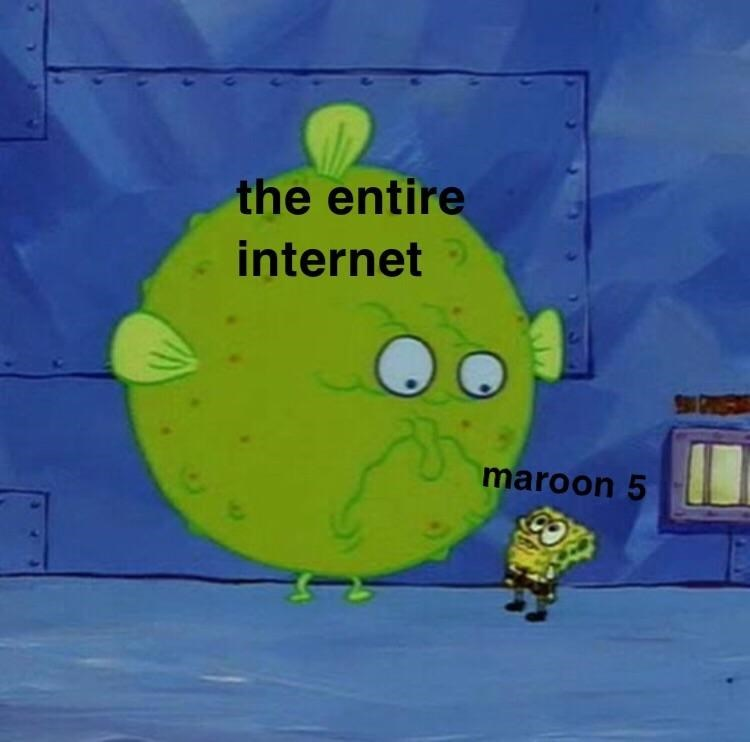 "Spongebob meme where a large fish character represents ""the entire internet"" and a cowering Spongebob represents ""Maroon 5"""