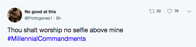 Text - t 23 78 No good at this @Protogenes1 -8h Thou shalt worship no selfie above mine #MillennialCommandments