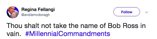 Text - Regina Fellangi @andiemcdonagh Follow Thou shalt not take the name of Bob Ross in vain. #MillennialCommandments