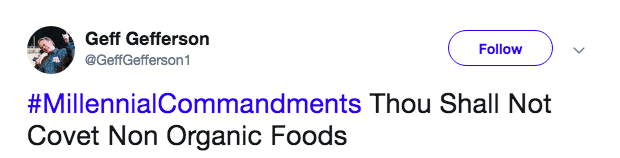 Text - Geff Gefferson Follow @GeffGefferson1 #MillennialCommandments Thou Shall Not Covet Non Organic Foods