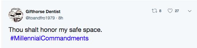 Text - edacte Gifthorse Dentist @toandfro1979 8h Thou shalt honor my safe space #MillennialCommandments 27