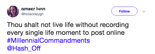 Text - aтвer 1чnn Follow @Nolacrazygr Thou shalt not live life without recording every single life moment to post online #MillennialCommandments @Hash_Off