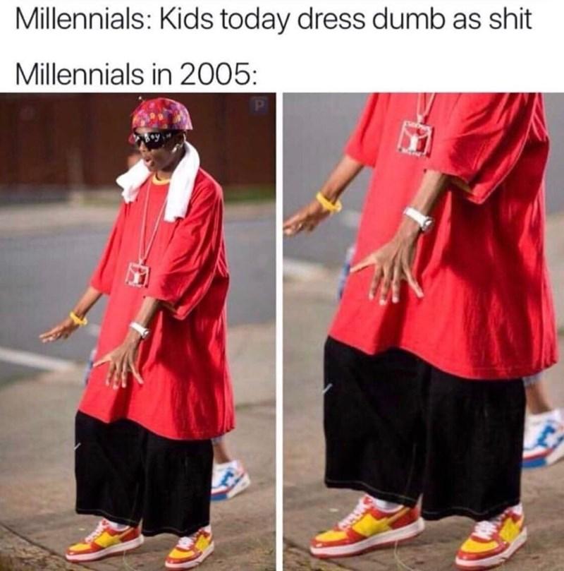 Clothing - Millennials: Kids today dress dumb as shit Millennials in 2005:
