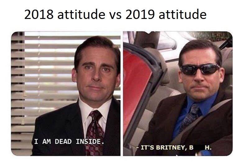 Forehead - 2018 attitude vs 2019 attitude I AM DEAD INSIDE. IT'S BRITNEY, B Н.