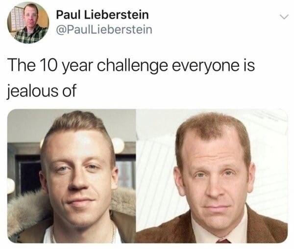Face - Paul Lieberstein @PaulLieberstein The 10 year challenge everyone is jealous of