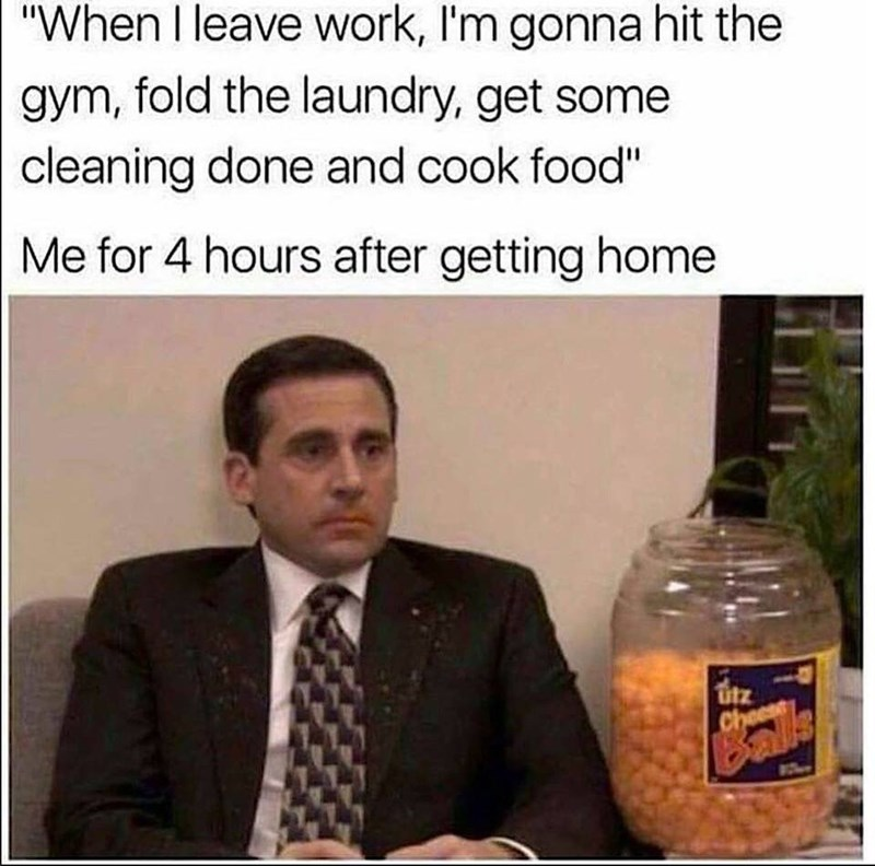 """Drink - """"When I leave work, I'm gonna hit the gym, fold the laundry, get some cleaning done and cook food"""" Me for 4 hours after getting home utz Chee"""