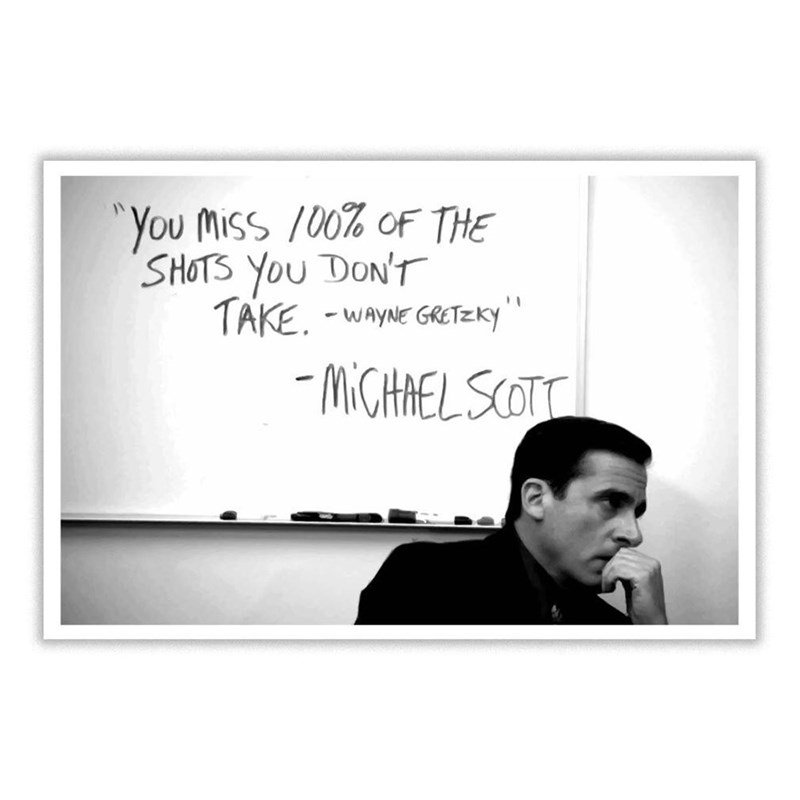 Text - You Miss /00% OF THE SHOTS YoU DON'T TAKE. -WAYNE GRETZKY MCHAEL SCOTT