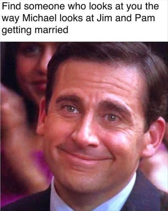 Face - Find someone who looks at you the way Michael looks at Jim and Pam getting married