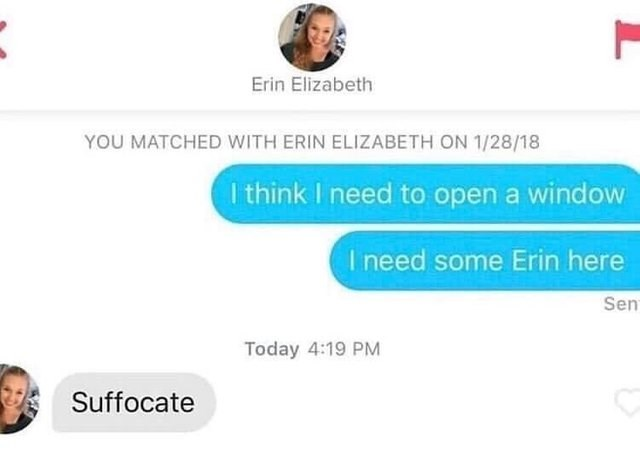 Text - Erin Elizabeth YOU MATCHED WITH ERIN ELIZABETH ON 1/28/18 I think I need to open a window I need some Erin here Sen Today 4:19 PM Suffocate