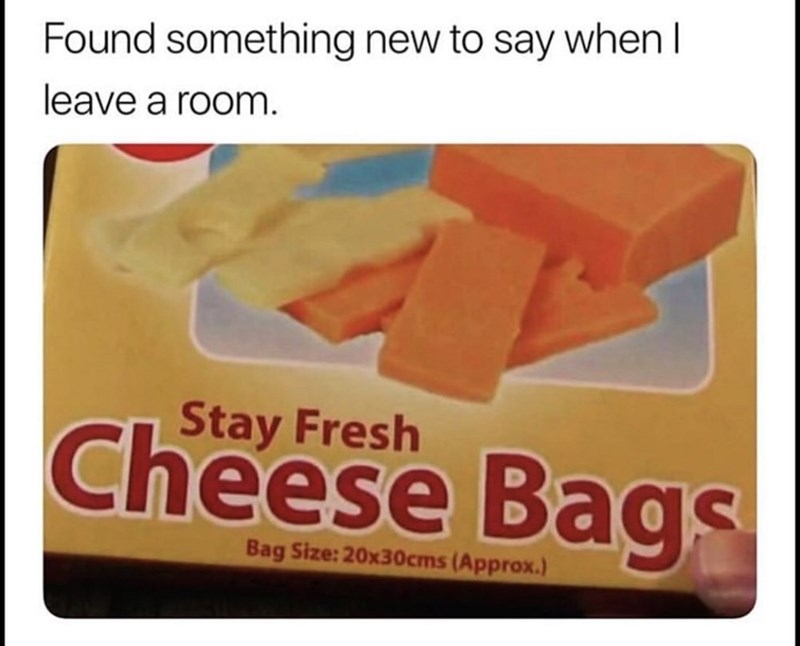 """Caption that reads, """"Found something new to say when I leave a room"""" above a product that reads, """"Stay fresh cheese bags"""""""