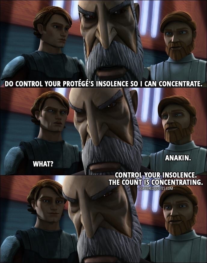 Photo caption - DO CONTROL YOUR PROTÉGÉ S INSOLENCE SO I CAN CONCENTRATE. ANAKIN. WHAT? CONTROL YOUR INSOLENCE THE COUNT IS CONCENTRATING. SCATTEREDQUOTES COM