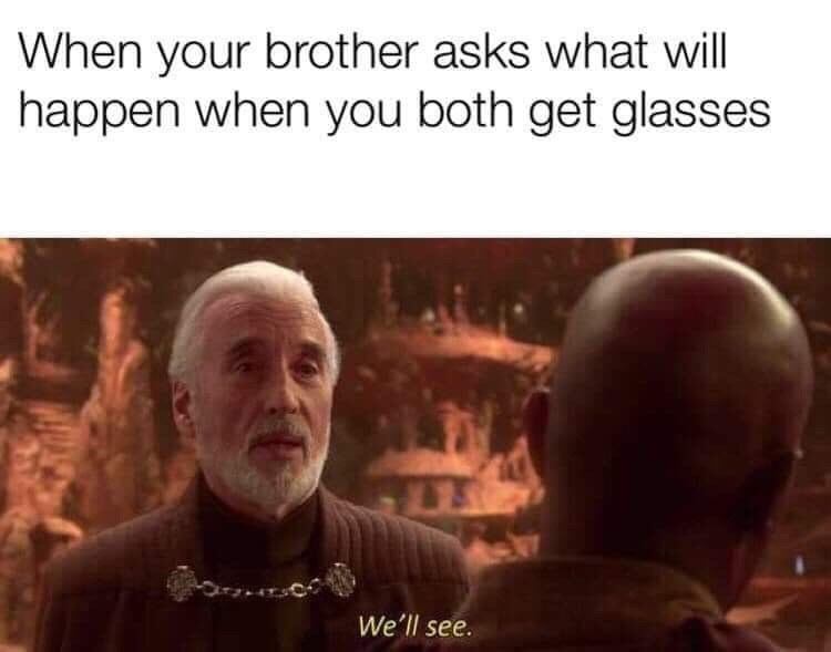 Movie - When your brother asks what will happen when you both get glasses We'll see.