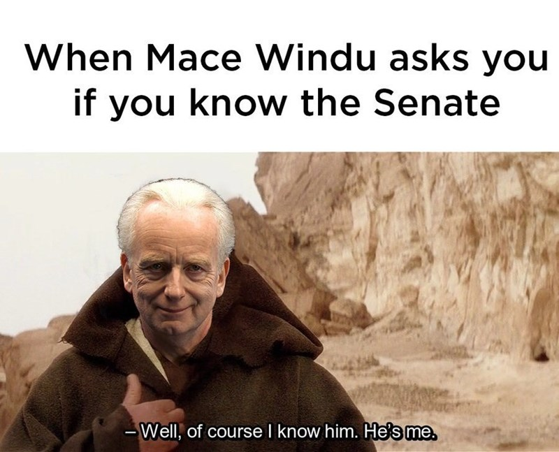 Text - When Mace Windu asks you if you know the Senate Well, of course I know him. He's me