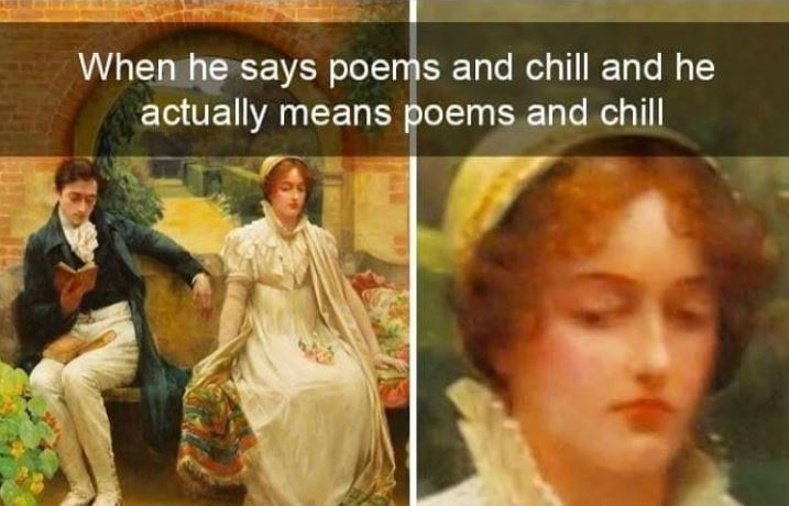 People - When he says poems and chill and he actually means poems and chill