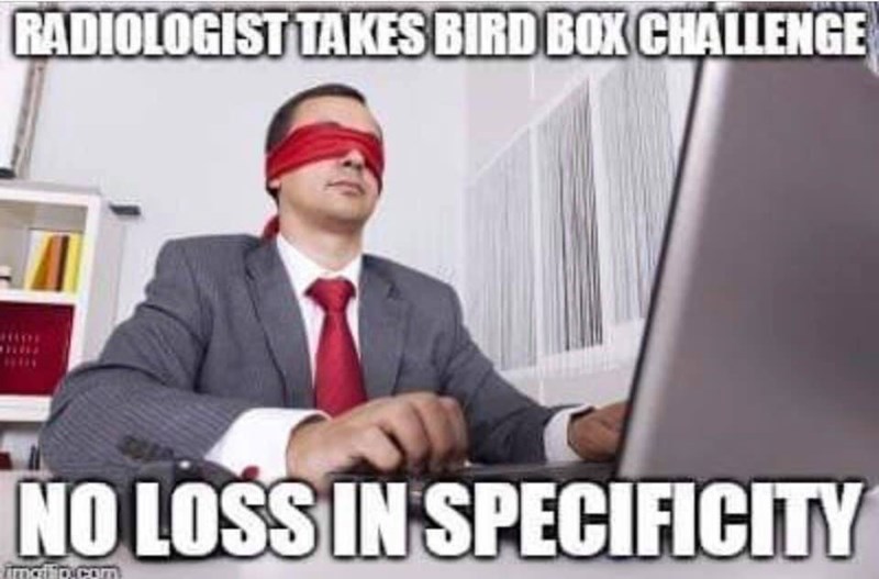 Photo caption - RADIOLOGIST TAKES BIRDBOX CHALLENGE NO LOSS IN SPECIFICITY fmatip.com
