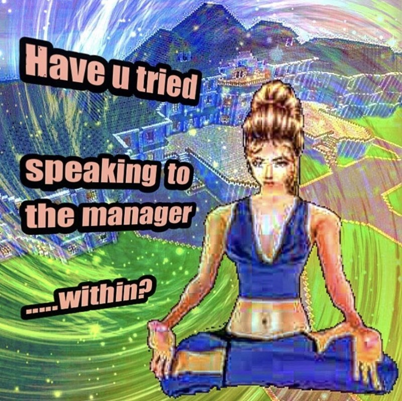 """Text that reads, """"Have you tried speaking to the manager...within?"""" over an animated pic of a middle-aged woman appearing to meditate"""