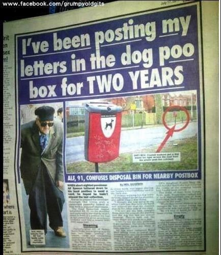 Poster - www.facebook.com/grumpyoldaits I've been posting my letters in the dog poo box for TWO YEARS rit sex ALF, 91, CONFUSES DISPOSAL BIN FOR NEARBY POSTBOX where rtis