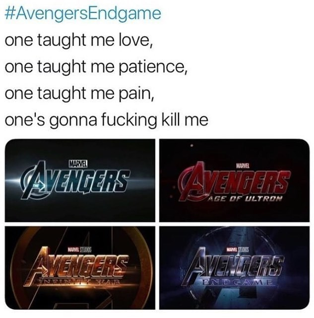 Text - #AvengersEndgame one taught me love, one taught me patience, one taught me pain, one's gonna fucking kill me MARVEL VENGERS MARVEL NENGERS AGE OF ULTRON NAML SS MVEOS AVETIICHS ATENGERS GAME UAR FN