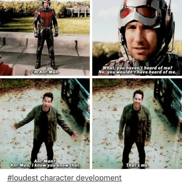 Cool - What, you haven't heard of me? No, you wouldn't have heard of me. Pm Ant-Man. Ant Man? Ant-Man, I know you know that That's me #loudest character development