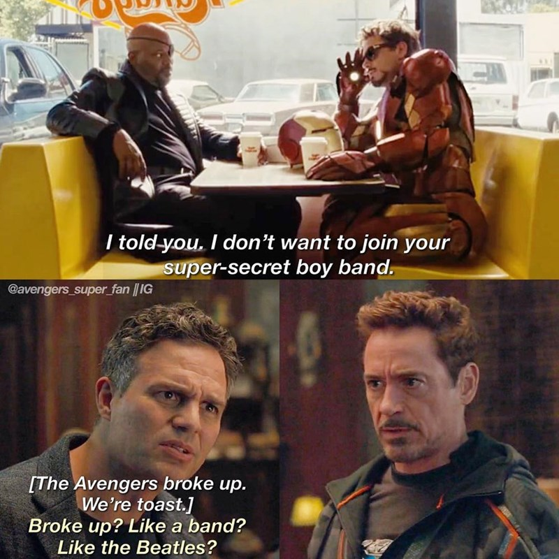 marvel meme - Movie - I told you. I don't want to join your uper-secret boy band. @avengers super fan | IG [The Avengers broke up. We're toast.] Broke up? Like a band? Like the Beatles?