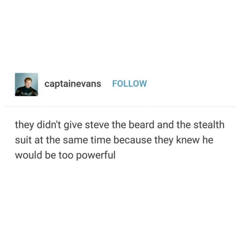marvel meme - Text - captainevansFOLLOW they didn't give steve the beard and the stealth suit at the same time because they knew he would be too powerful