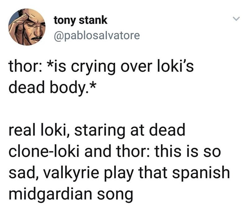 marvel meme - Text - tony stank @pablosalvatore thor: *is crying over loki's dead body.* real loki, staring at dead clone-loki and thor: this is sad, valkyrie play that spanish midgardian song