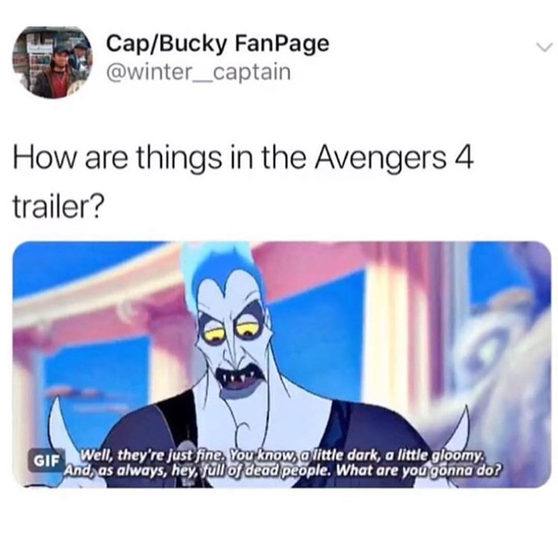 marvel meme - Product - Cap/Bucky Fan Page @winter_captain How are things in the Avengers 4 trailer? GIF Well, they're just fine You know a little dark, a little gloomy And, as always, hey, full of dead people. What are you gonna do?