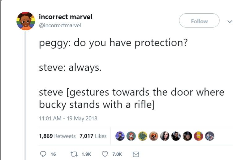 marvel meme - Text - incorrect marvel Follow @incorrectmarvel peggy: do you have protection? steve: always. steve [gestures towards the door where bucky stands with a rifle] 11:01 AM - 19 May 2018 1,869 Retweets 7,017 Likes t1.9K 7.0K 16 >