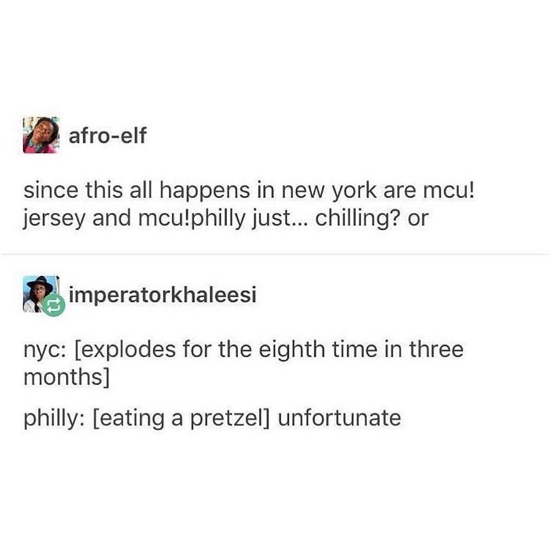 marvel meme - Text - afro-elf since this all happens in new york are mcu! jersey and mcu!philly just... chilling? or imperatorkhaleesi nyc: [explodes for the eighth time in three months] philly: [eating a pretzel] unfortunate