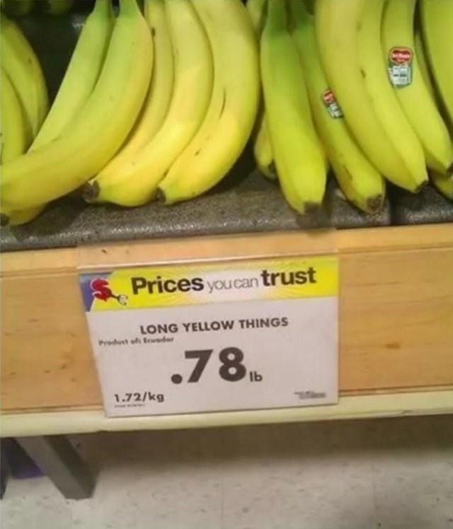 literal joke - Banana family - Prices you can trust LONG YELLOW THINGS Product of Ede .78b 1.72/kg