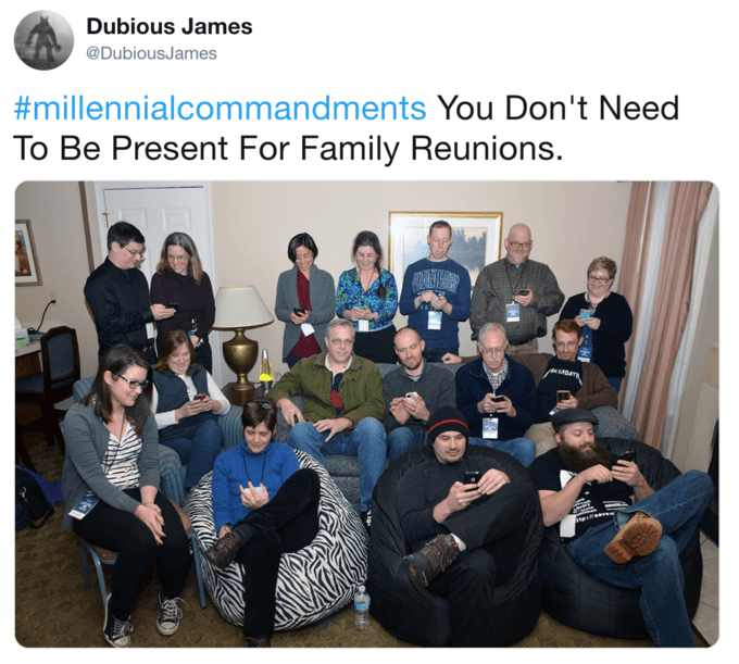 Team - Dubious James @DubiousJames #millennialcommandments You Don't Need To Be Present For Family Reunions. DT